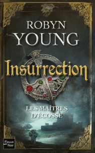 Robyn Young - Les maîtres d'Ecosse Tome 1 : Insurrection.