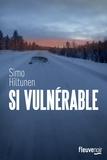 Si vulnérable / Simo Hiltunen | Hiltunen, Simo (1977-....). Auteur