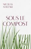 Sous le compost / Nicolas Maleski | Maleski, Nicolas. Auteur