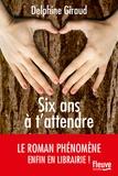 Delphine Giraud - Six ans à t'attendre.