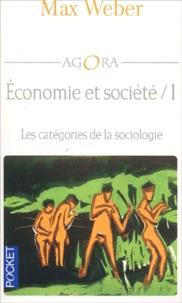 Max Weber - Economie et société - Tome 1, Les catégories de la sociologie.