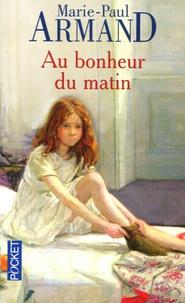 Marie-Paul Armand - Au bonheur du matin.