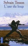 L'axe du loup : De la Sibérie à l'Inde, sur les pas des évadés du Goulag / Sylvain Tesson   Tesson, Sylvain (1972-....). Auteur