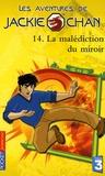 Gilles Legardinier - Les aventures de Jackie Chan Tome 14 : La malédiction du miroir.