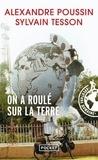 Alexandre Poussin et Sylvain Tesson - On a roulé sur la terre.