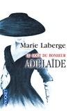 Marie Laberge - Le Goût du bonheur Tome 2 : Adélaïde.