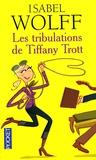 Isabel Wolff - Les tribulations de Tiffany Trott.