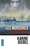 Karine Giebel - Les morsures de l'ombre.