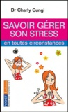 Charly Cungi - Savoir gérer son stress en toutes circonstances.