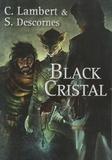 Black cristal. Livre 1 / Christophe Lambert & Stéphane Descornes | Lambert, Christophe (1969-....)
