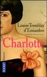 Charlotte / Louise Tremblay d'Essiambre | Tremblay d'Essiambre, Louise (1953-....). Auteur
