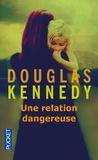 Douglas Kennedy - Une relation dangereuse.