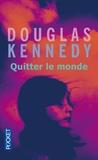 Douglas Kennedy - Quitter le monde.