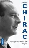Jacques Chirac - Mémoires - Tome 1, Chaque pas doit être un but.