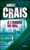 Robert Crais - A l'ombre du mal.