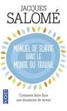 Jacques Salomé - Manuel de survie dans le monde ou comment faire face aux situations de stress.