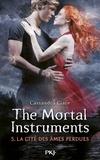 Cassandra Clare - The Mortal Instruments - La cité des ténébres Tome 5 : La cité des âmes perdues.