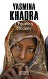 Yasmina Khadra - L'équation africaine.