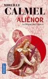 Mireille Calmel - Aliénor Tome 1 : Le règne des lions.