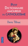 Petit dictionnaire amoureux du catholicisme / Denis Tillinac | Tillinac, Denis (1947-....)