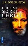 José Rodrigues Dos Santos - L'ultime secret du Christ.