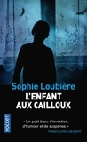 Sophie Loubière - L'enfant aux cailloux.