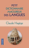 Claude Hagège - Petit dictionnaire amoureux des langues.
