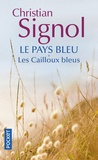 Christian Signol - Le Pays bleu Tome 1 : Les cailloux bleus.