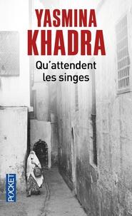 Yasmina Khadra - Qu'attendent les singes.