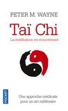 Peter M. Wayne - Taï-chi : la méditation en mouvement - Une approche scientifique pour un art millénaire.