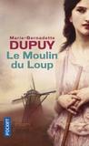Marie-Bernadette Dupuy - Le moulin du loup Tome 1 : Le Moulin du Loup.
