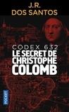 José Rodrigues Dos Santos - Codex 632 - Le secret de Christophe Colomb.