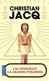 Christian Jacq - J'ai construit la grande pyramide.