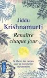 Jiddu Krishnamurti - Renaître chaque jour - S'accorder au diapason de la vie.