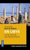 Jean-Marie Blas de Roblès - En Libye, sur les traces de Jean-Raimond Pacho.