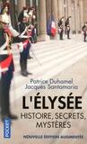 Patrice Duhamel - L'Elysée - Histoire, secrets, mystères.