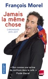 Jamais la même chose : chroniques 2015-2017 / François Morel | Morel, François (1959-....)