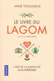 """Anne Thoumieux - Le livre du Lagom - L'art suédois du """"Ni trop. Ni trop peu""""."""
