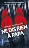 François-Xavier Dillard - Ne dis rien à papa.