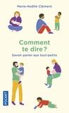 Marie-Noëlle Clément - Comment te dire ? - Savoir parler aux tout-petits.