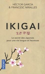 Francesc Miralles et Héctor García - Ikigai - Le secret des japonais pour une vie longue et heureuse.