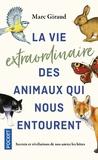 Marc Giraud - La vie extraordinaire des animaux qui nous entourent.