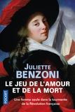 Juliette Benzoni - Le jeu de l'amour et de la mort Intégrale : Un homme pour le roi... ; La messe rouge ; La comptesse des ténèbres.