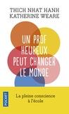 Thich Nhat Hanh et Katherine Weare - Un prof heureux peut changer le monde - La pleine conscience à l'école.