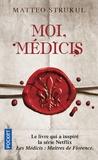 Matteo Strukul - Moi, Médicis.