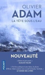 Olivier Adam - La tête sous l'eau.