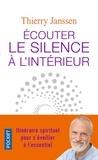 Thierry Janssen - Ecouter le silence à l'intérieur - Itinéraire spirituel pour s'éveiller à l'essentiel.