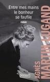 Agnès Martin-Lugand - Entre mes mains le bonheur se faufile.