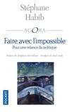 Stéphane Habib - Faire avec l'impossible - Pour une relance du politique.