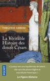 Virginie Girod - La véritable histoire des douze Césars.